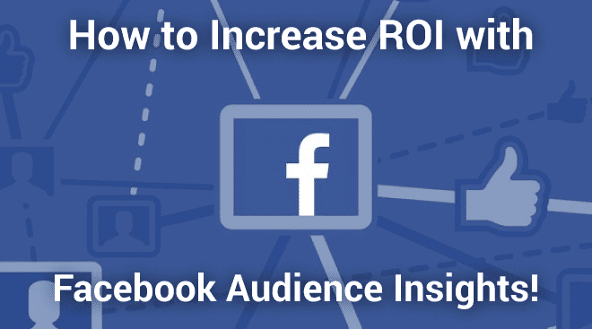 How to Use Facebook Audience Insights to Increase ROI
