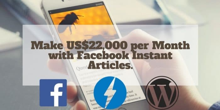 How I make $22,000 per month with Facebook Instant Articles and Audience Network